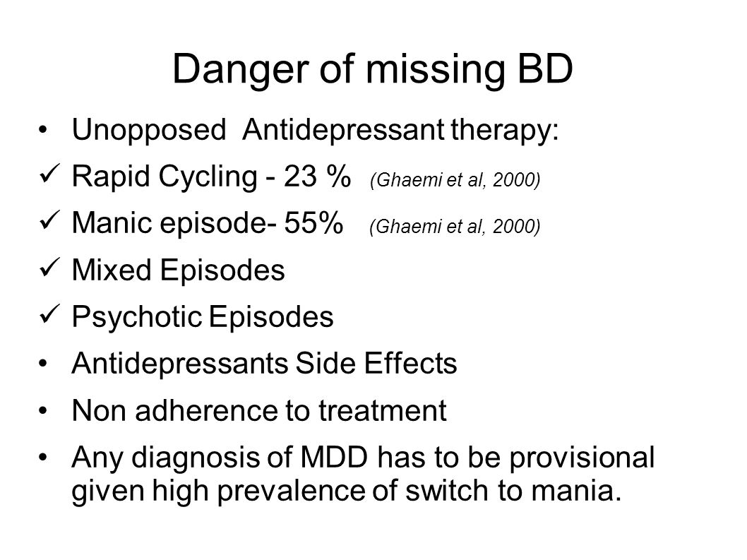 Danger of missing BD Unopposed Antidepressant therapy: