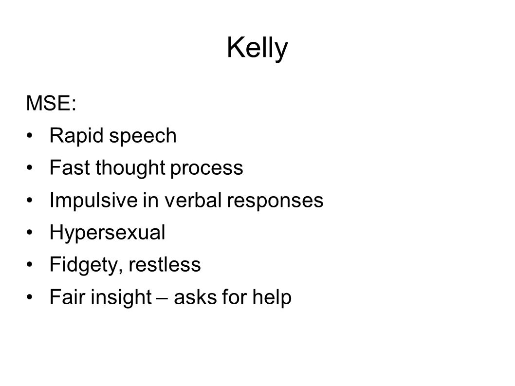 Kelly MSE: Rapid speech Fast thought process