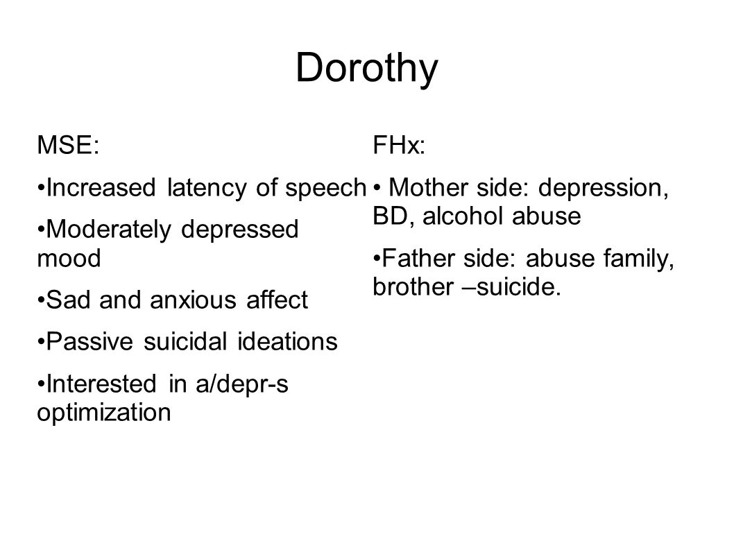 Dorothy MSE: Increased latency of speech Moderately depressed mood