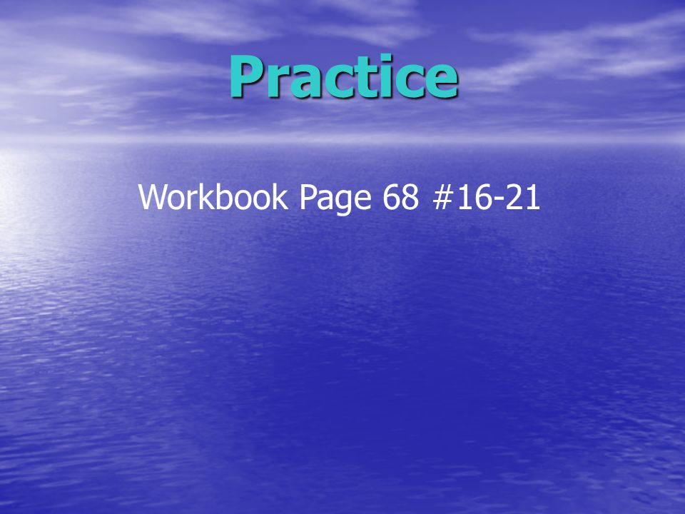 Practice Workbook Page 68 #16-21