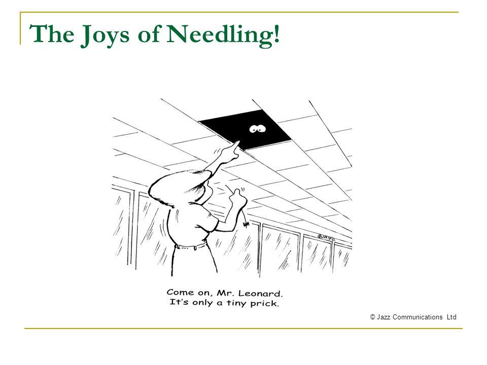 The Joys of Needling! © Jazz Communications Ltd
