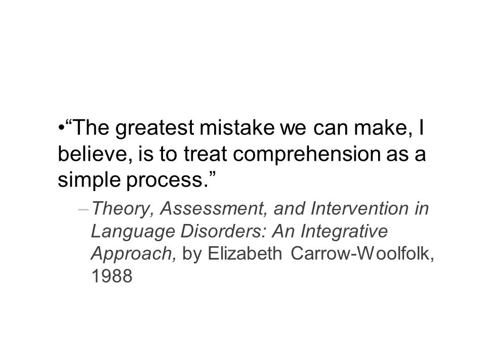 The greatest mistake we can make, I believe, is to treat comprehension as a simple process.
