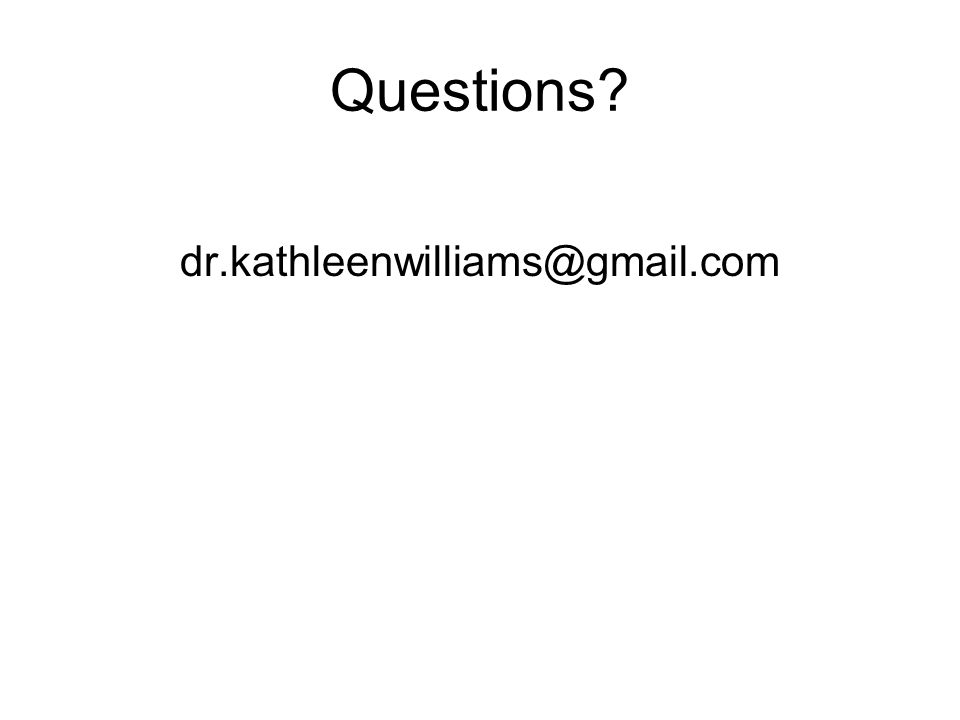 Questions dr.kathleenwilliams@gmail.com