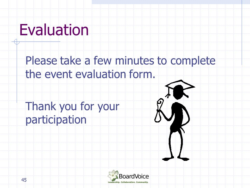 Evaluation Please take a few minutes to complete the event evaluation form. Thank you for your participation.