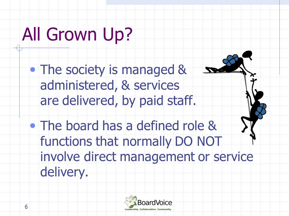All Grown Up The society is managed & administered, & services are delivered, by paid staff.