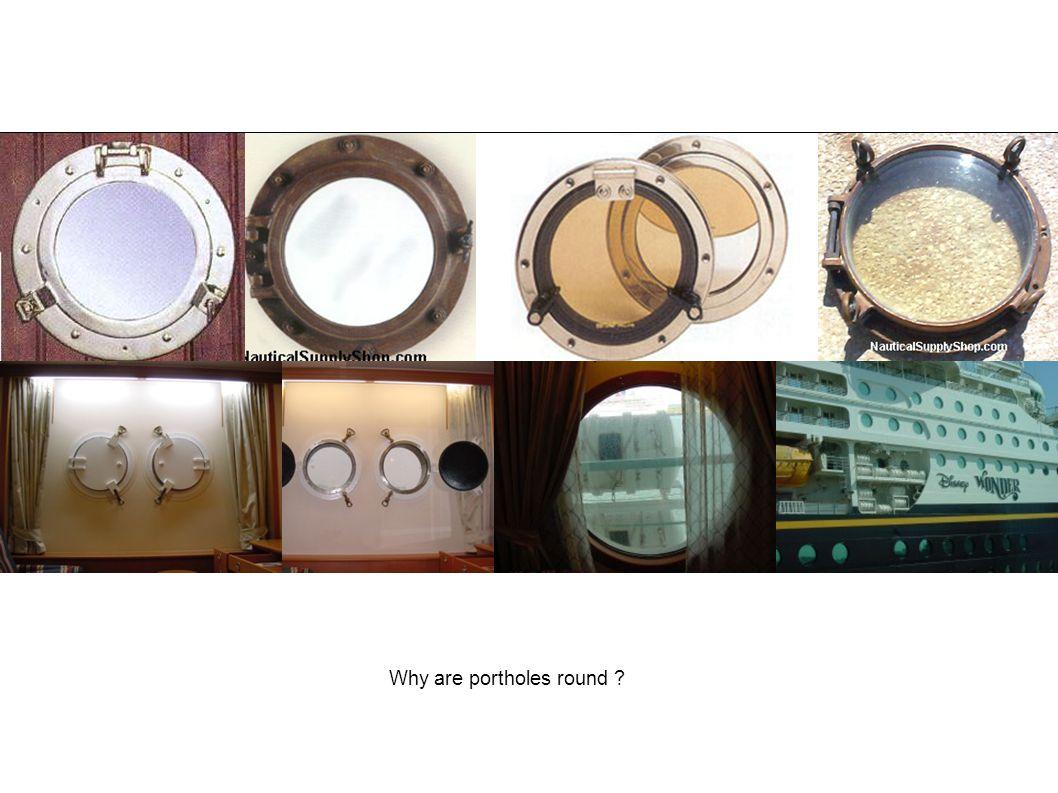 Why are portholes round
