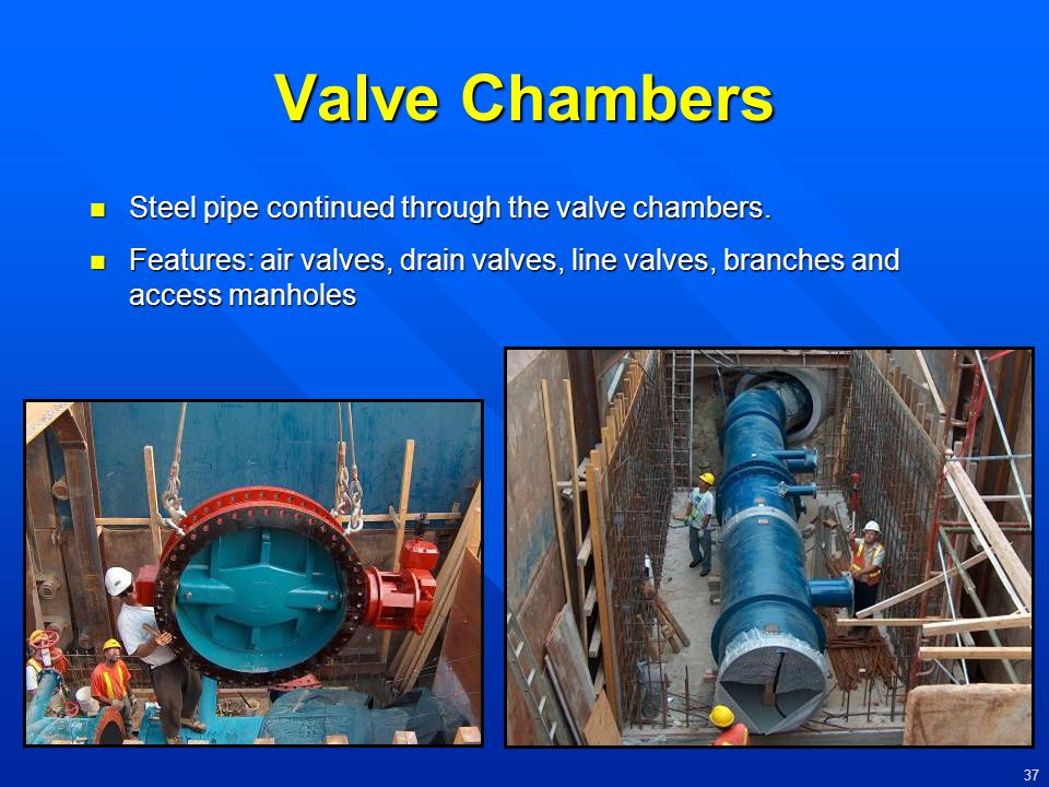 Valve Chambers Steel pipe continued through the valve chambers.