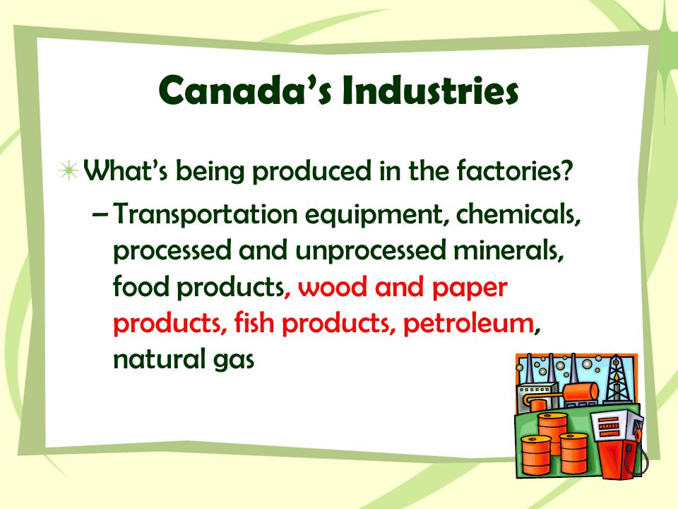 Canada's Industries What's being produced in the factories