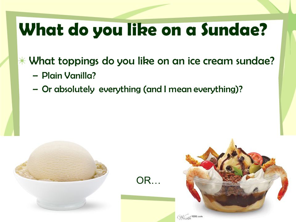 What do you like on a Sundae