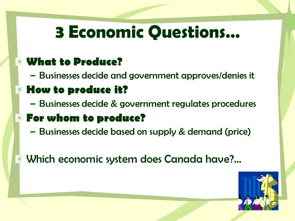 3 Economic Questions… What to Produce How to produce it