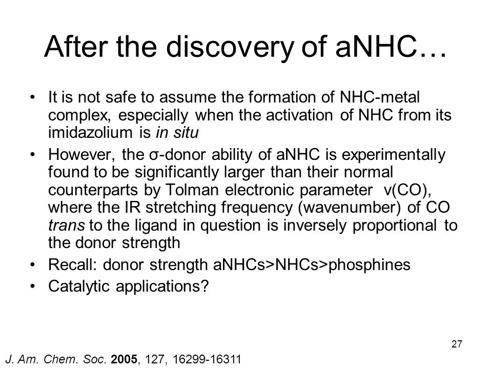 After the discovery of aNHC…