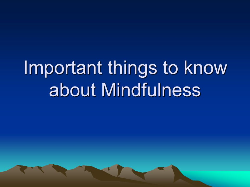 Important things to know about Mindfulness
