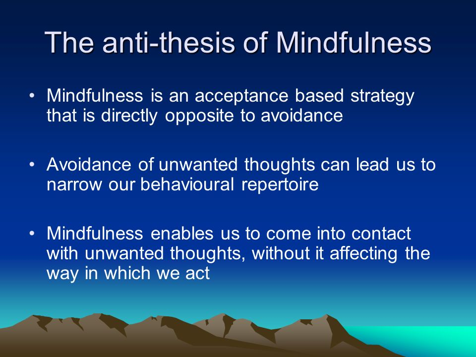 The anti-thesis of Mindfulness