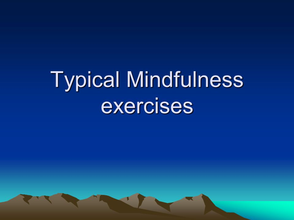 Typical Mindfulness exercises
