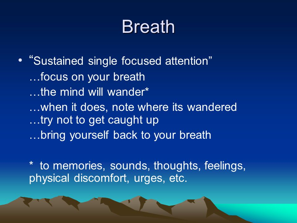 Breath Sustained single focused attention …focus on your breath