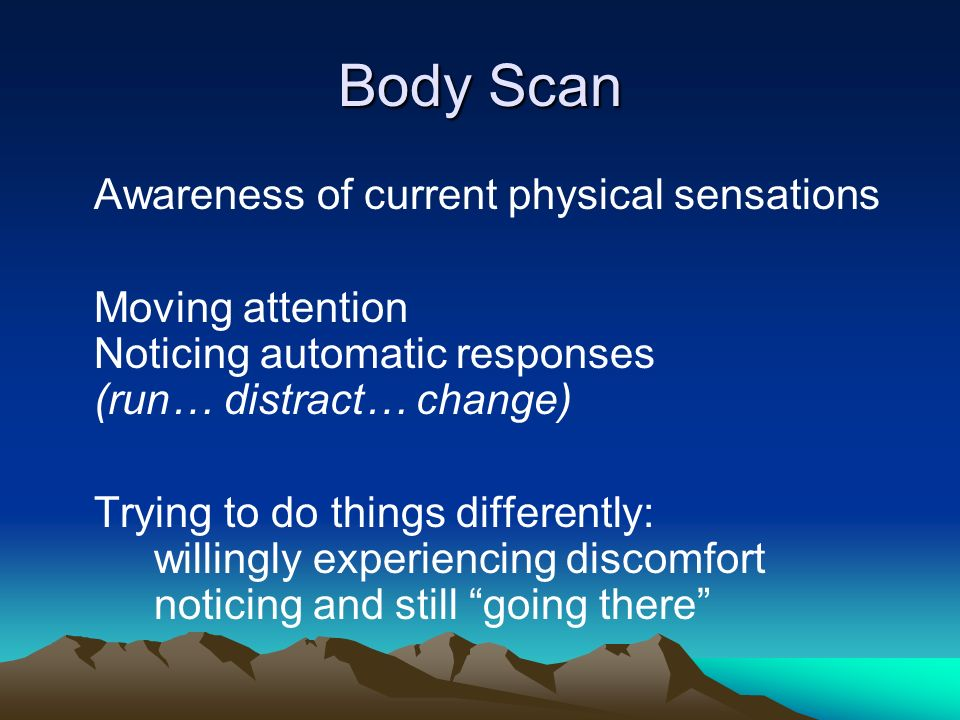 Body Scan Awareness of current physical sensations
