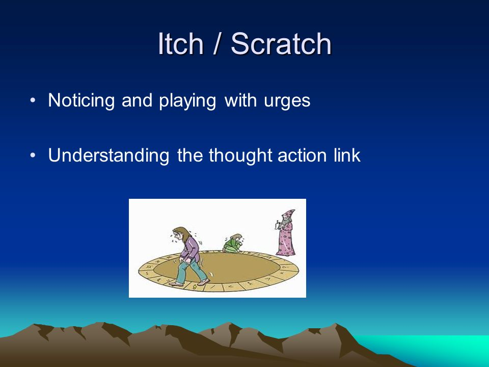 Itch / Scratch Noticing and playing with urges
