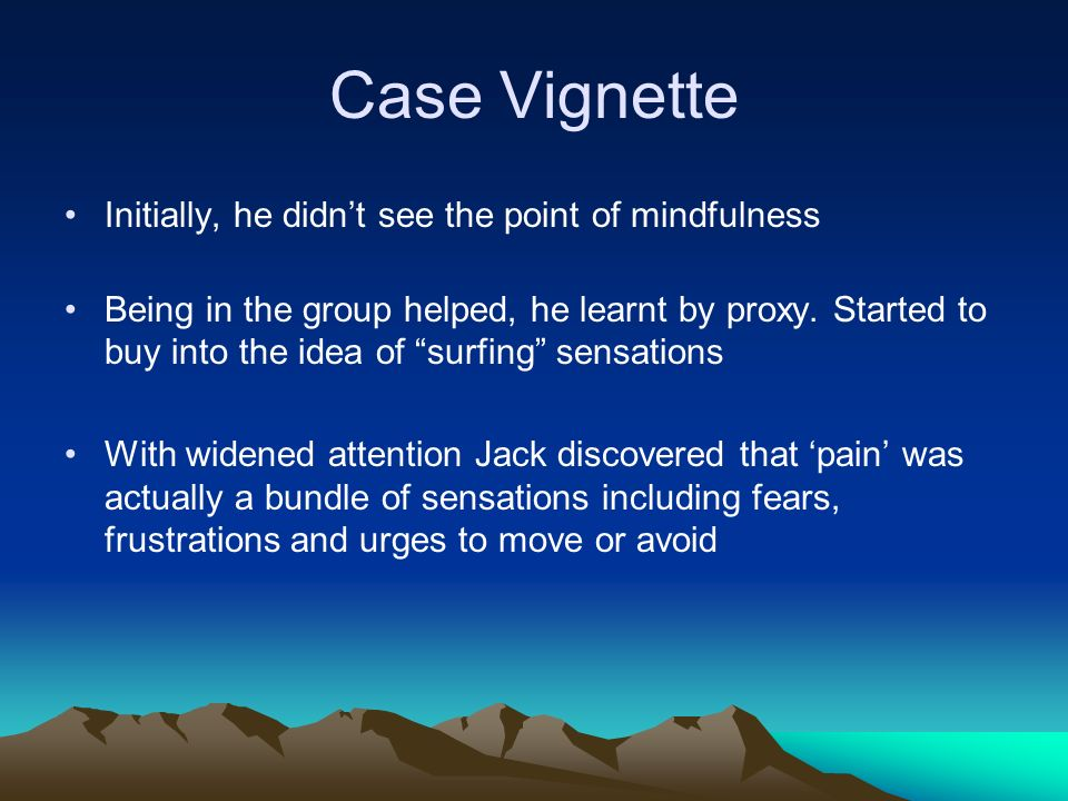 Case Vignette Initially, he didn't see the point of mindfulness