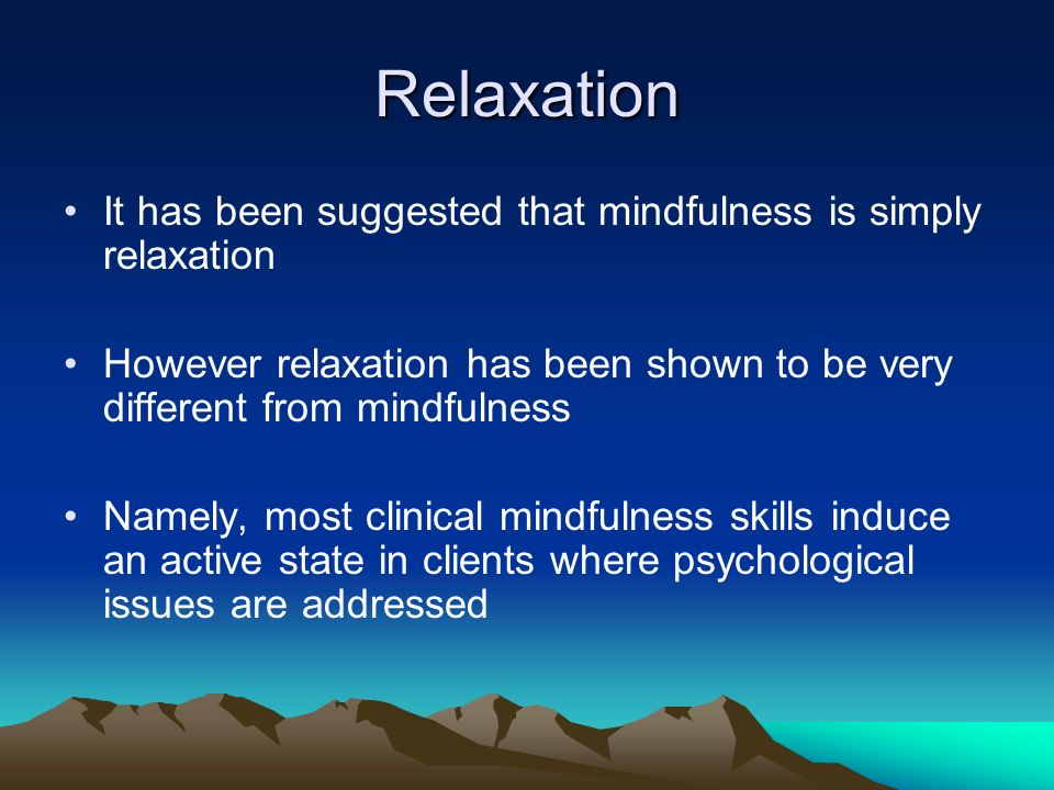 Relaxation It has been suggested that mindfulness is simply relaxation