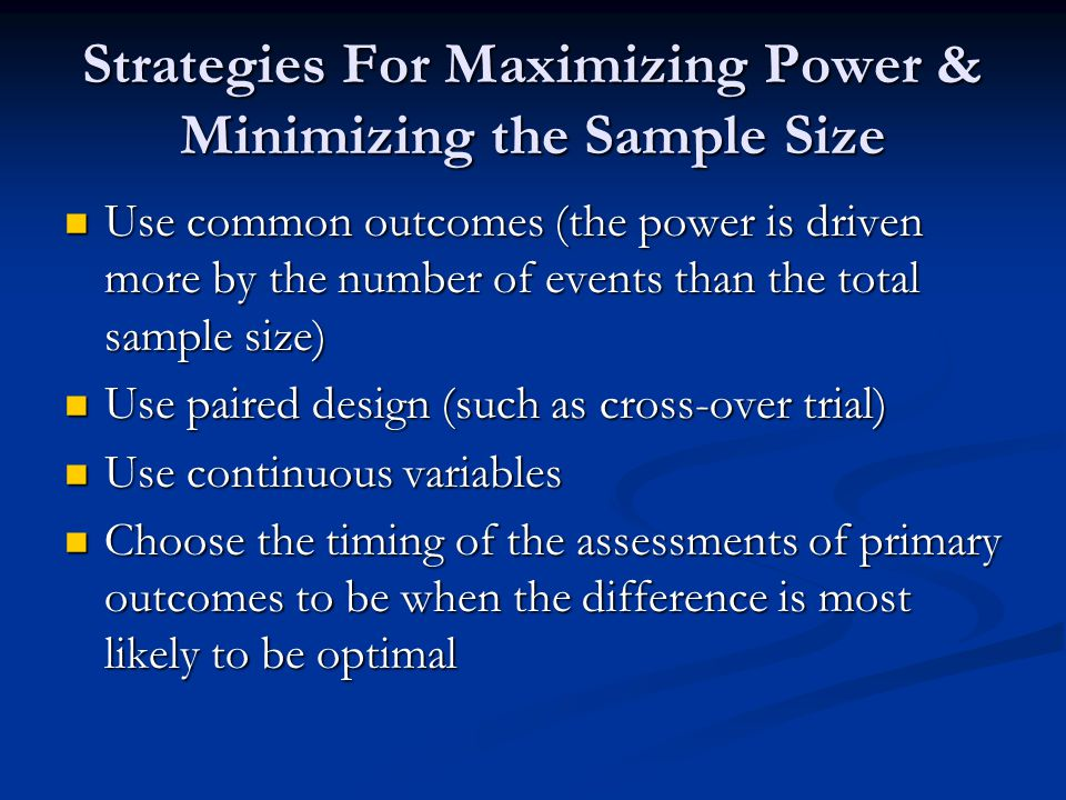 Strategies For Maximizing Power & Minimizing the Sample Size