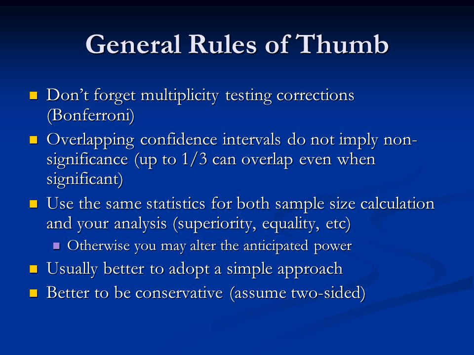 General Rules of Thumb Don't forget multiplicity testing corrections (Bonferroni)