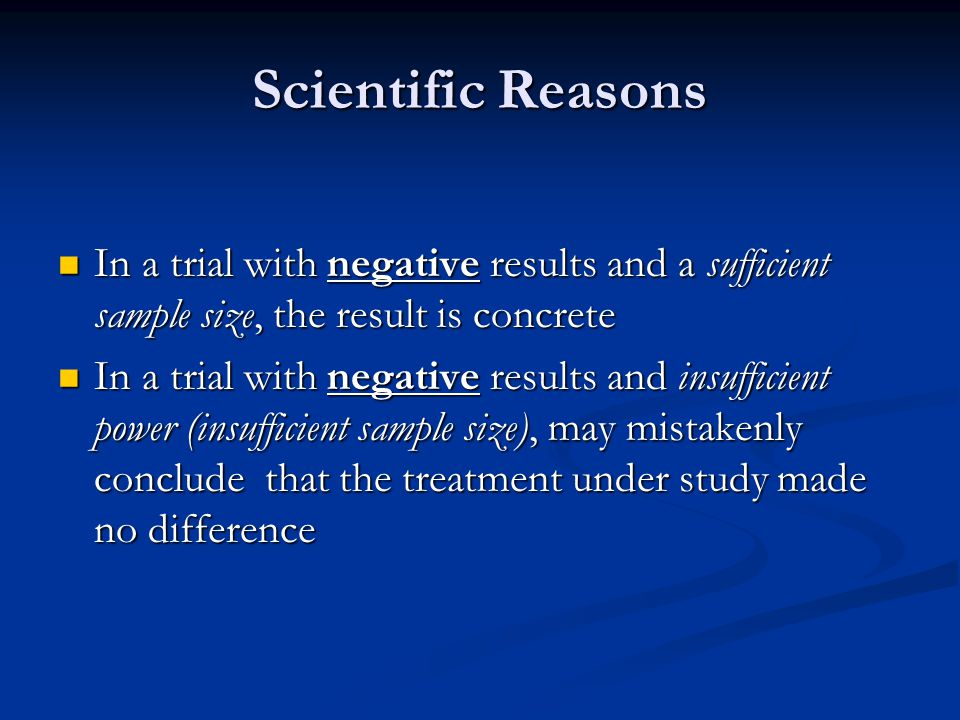 Scientific Reasons In a trial with negative results and a sufficient sample size, the result is concrete.