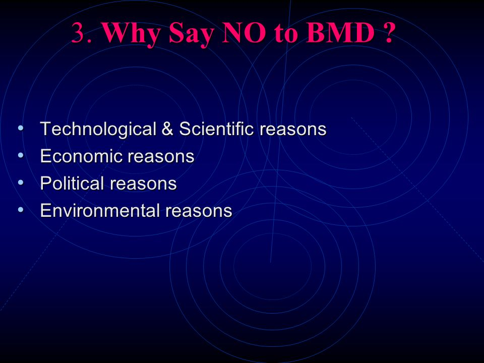 3. Why Say NO to BMD Technological & Scientific reasons