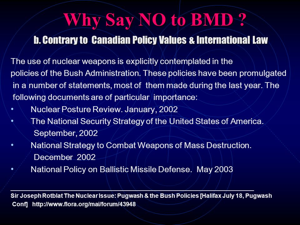 Why Say NO to BMD b. Contrary to Canadian Policy Values & International Law. The use of nuclear weapons is explicitly contemplated in the.