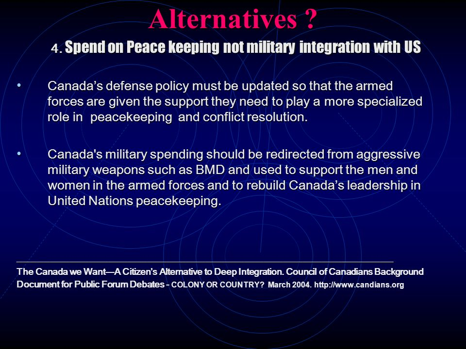 Alternatives 4. Spend on Peace keeping not military integration with US.