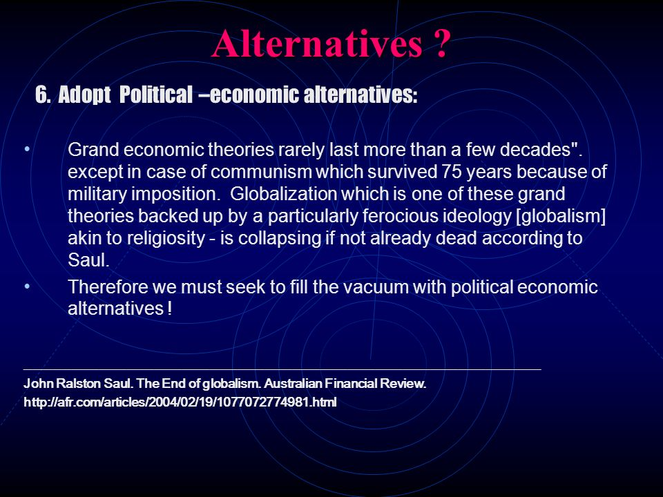 Alternatives 6. Adopt Political –economic alternatives: