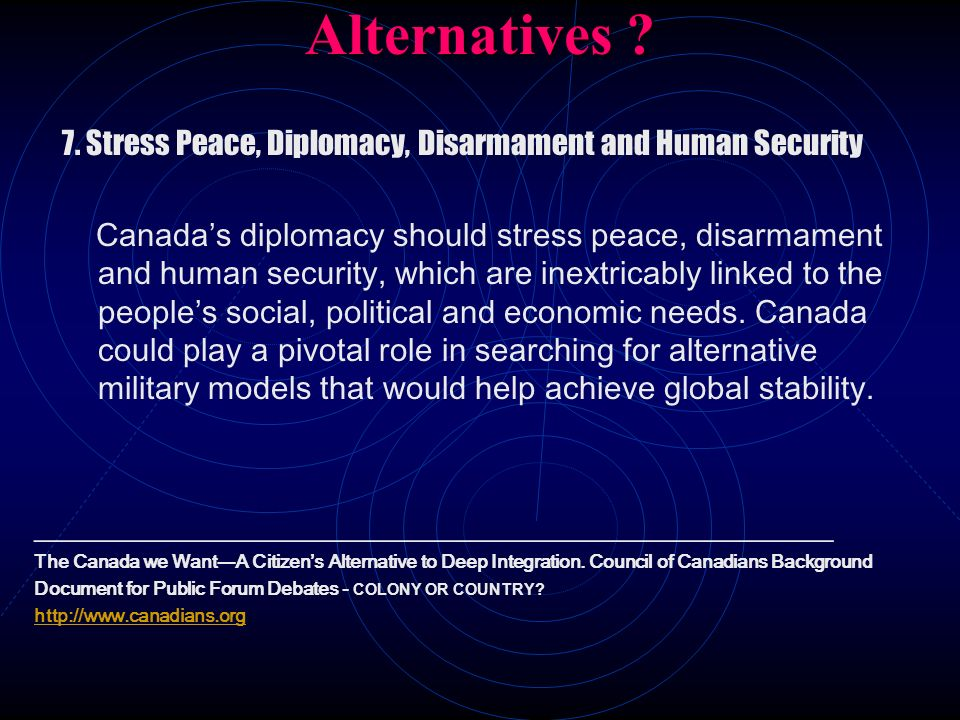 Alternatives 7. Stress Peace, Diplomacy, Disarmament and Human Security.