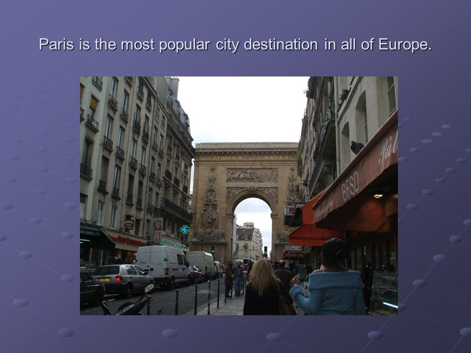Paris is the most popular city destination in all of Europe.