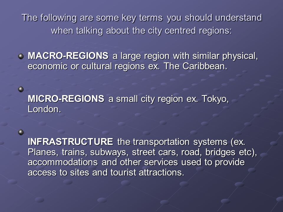 The following are some key terms you should understand when talking about the city centred regions: