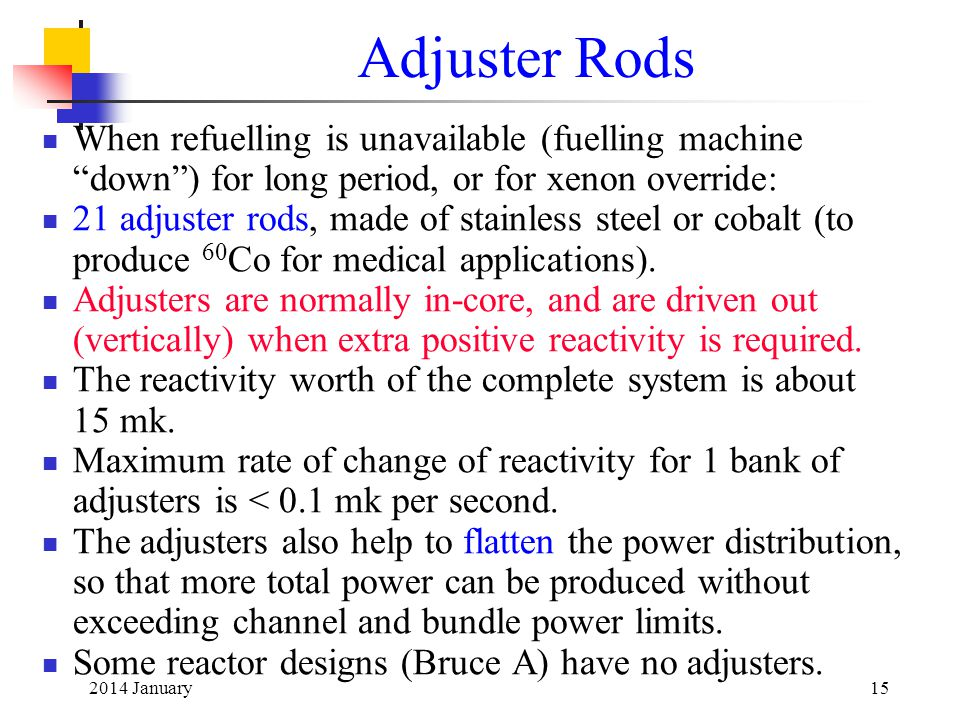 Adjuster Rods When refuelling is unavailable (fuelling machine down ) for long period, or for xenon override: