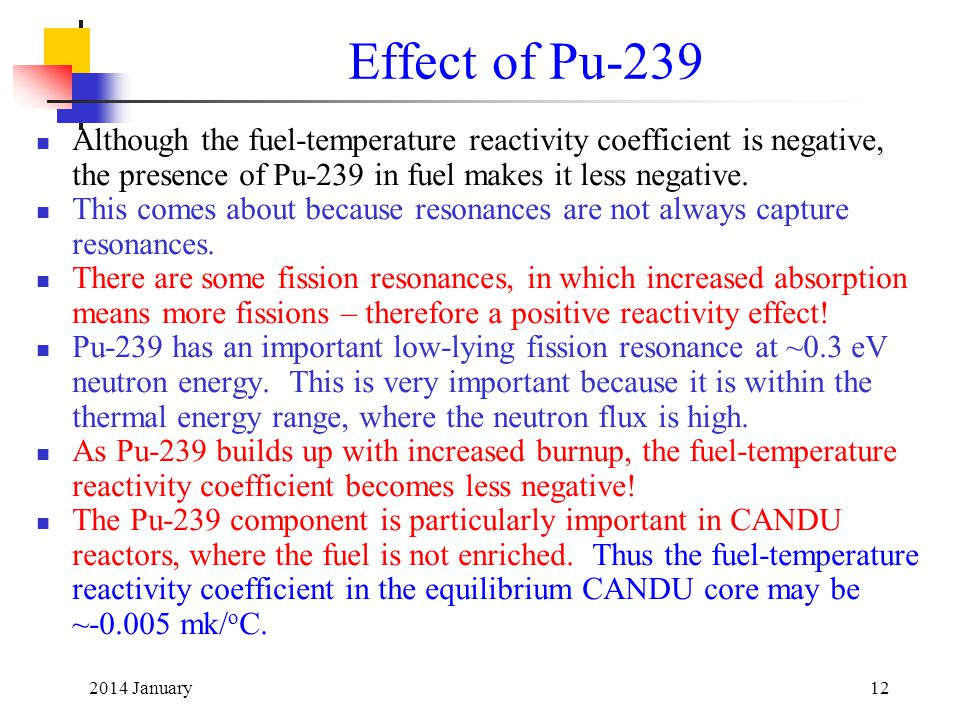 Effect of Pu-239 Although the fuel-temperature reactivity coefficient is negative, the presence of Pu-239 in fuel makes it less negative.