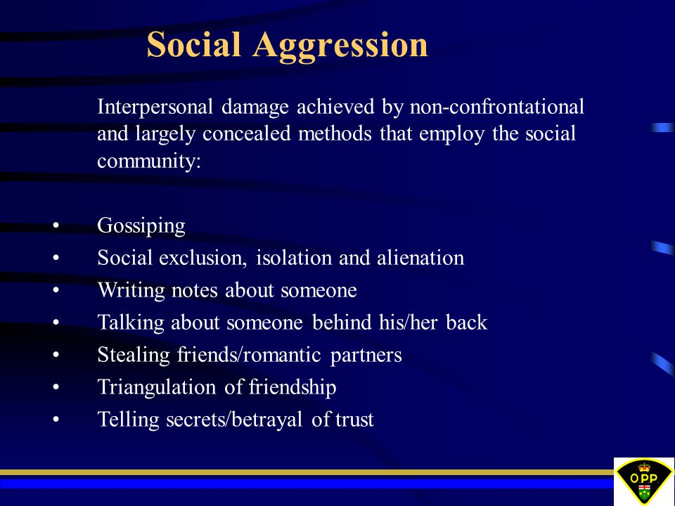 Social Aggression Interpersonal damage achieved by non-confrontational and largely concealed methods that employ the social community: