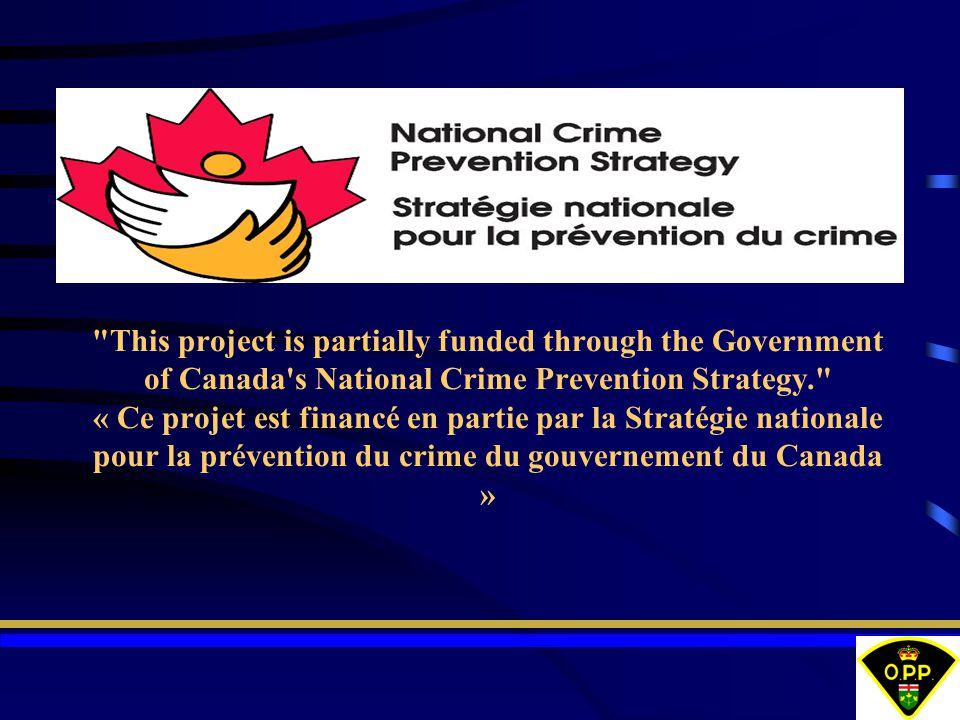 This project is partially funded through the Government of Canada s National Crime Prevention Strategy. « Ce projet est financé en partie par la Stratégie nationale pour la prévention du crime du gouvernement du Canada »