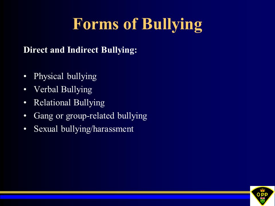 Forms of Bullying Direct and Indirect Bullying: Physical bullying