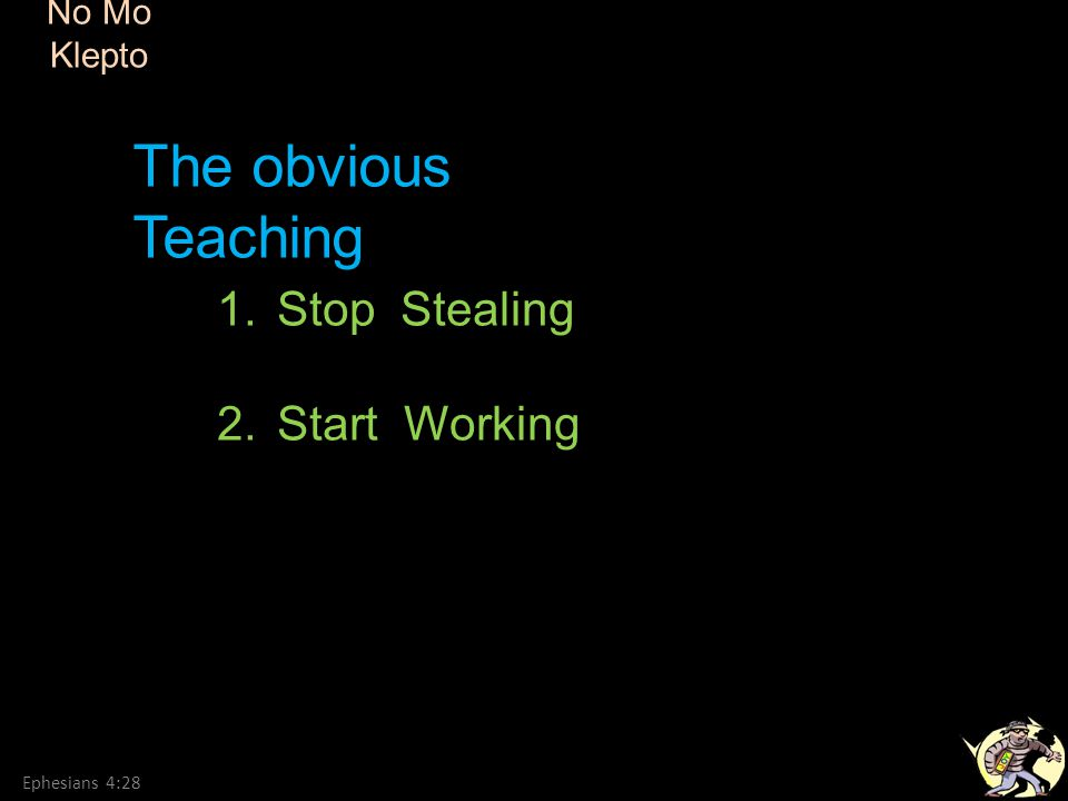 The obvious Teaching Stop Stealing Start Working No Mo Klepto