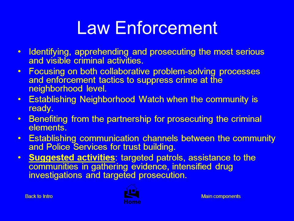 Law Enforcement Identifying, apprehending and prosecuting the most serious and visible criminal activities.