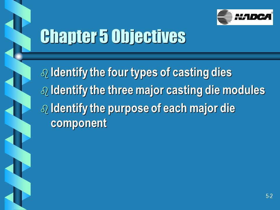 Chapter 5 Objectives Identify the four types of casting dies