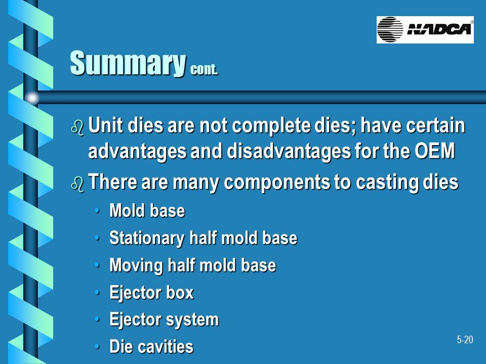 Summary cont. Unit dies are not complete dies; have certain advantages and disadvantages for the OEM.