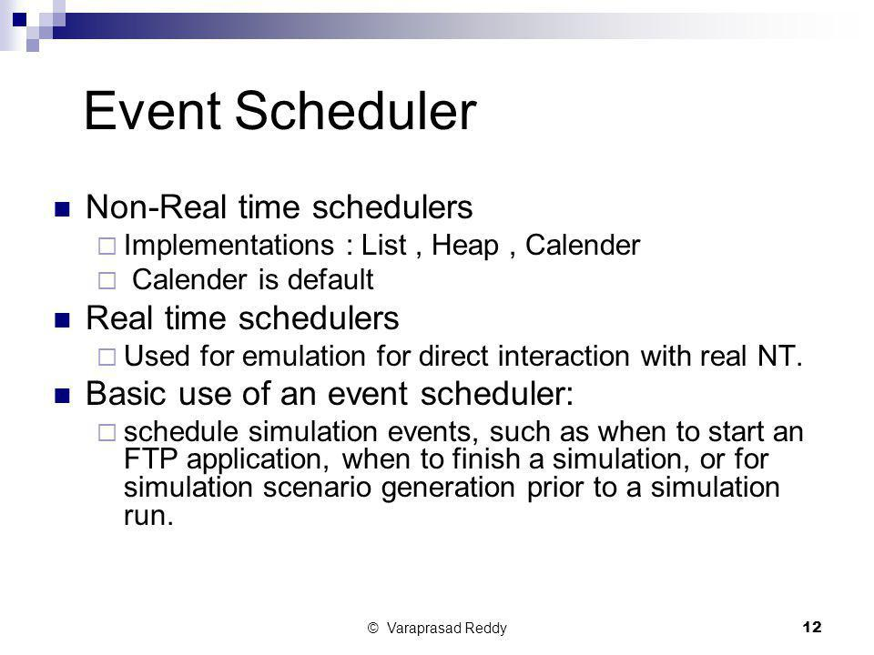 Event Scheduler Non-Real time schedulers Real time schedulers