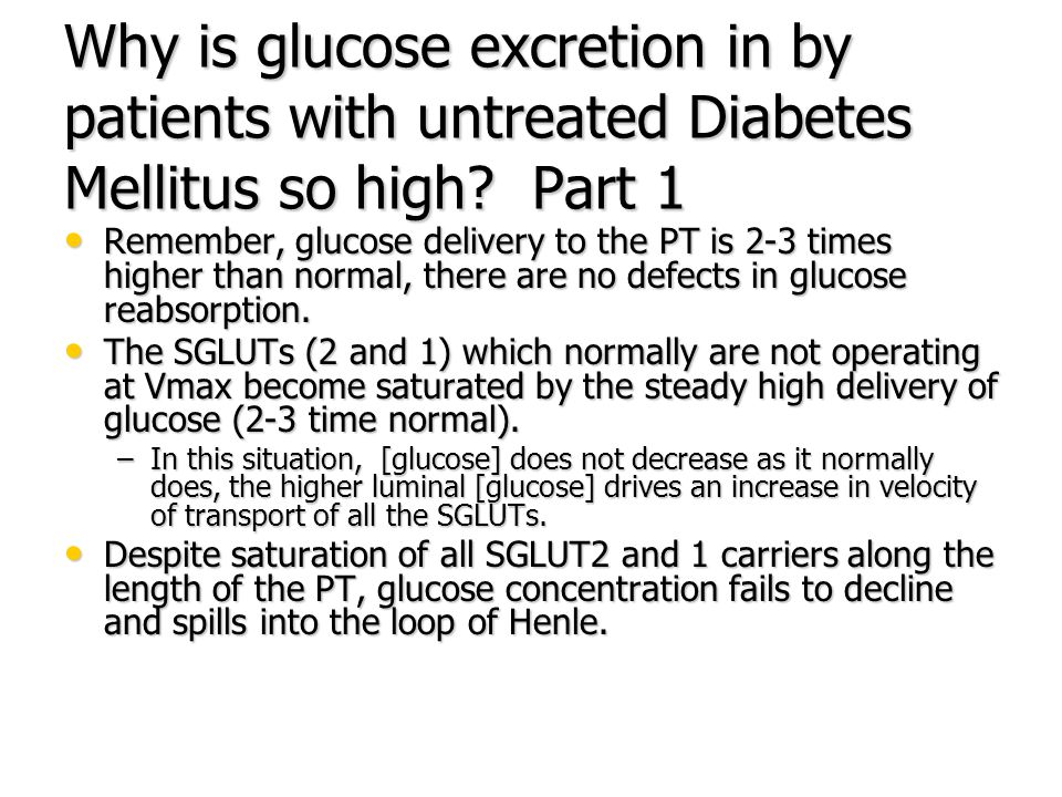 Why is glucose excretion in by patients with untreated Diabetes Mellitus so high Part 1