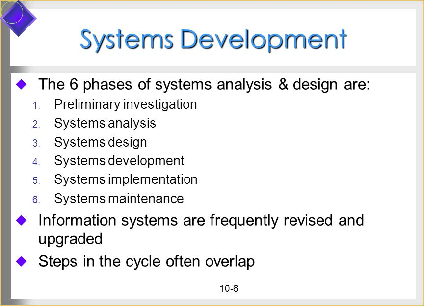 Systems Development The 6 phases of systems analysis & design are: