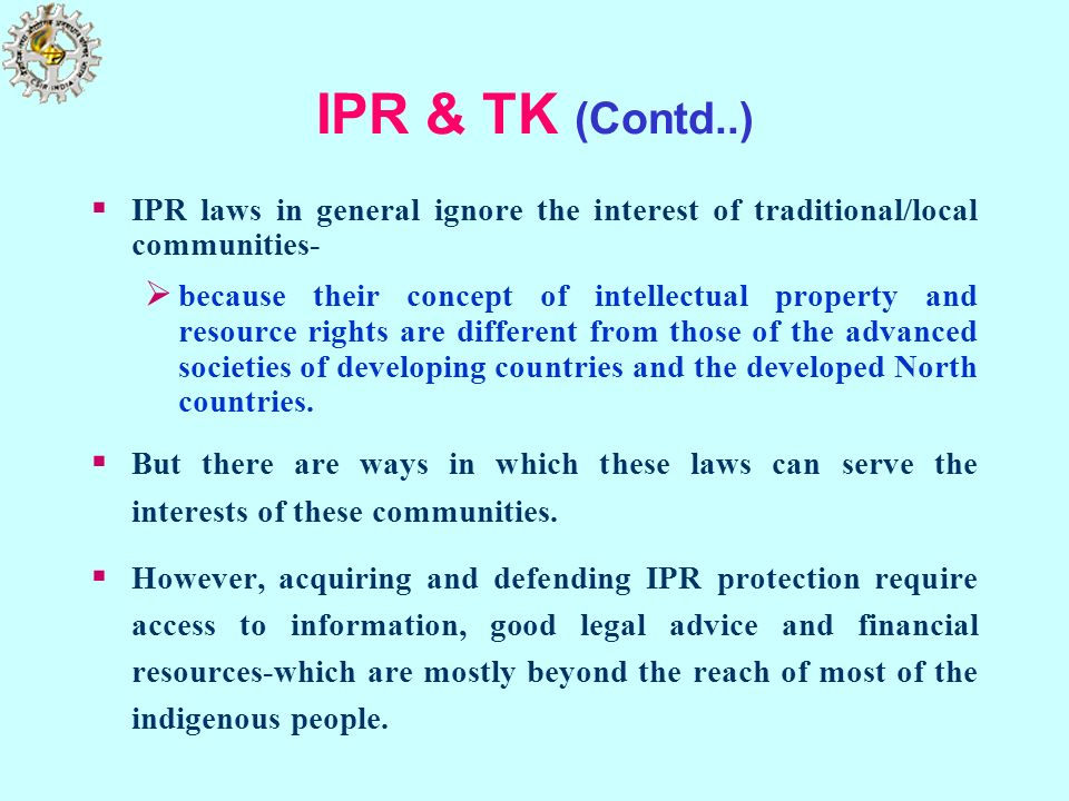IPR & TK (Contd..)IPR laws in general ignore the interest of traditional/local communities-