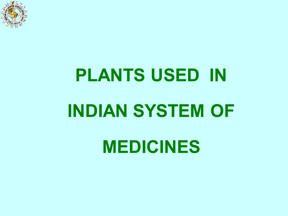 PLANTS USED IN INDIAN SYSTEM OF MEDICINES
