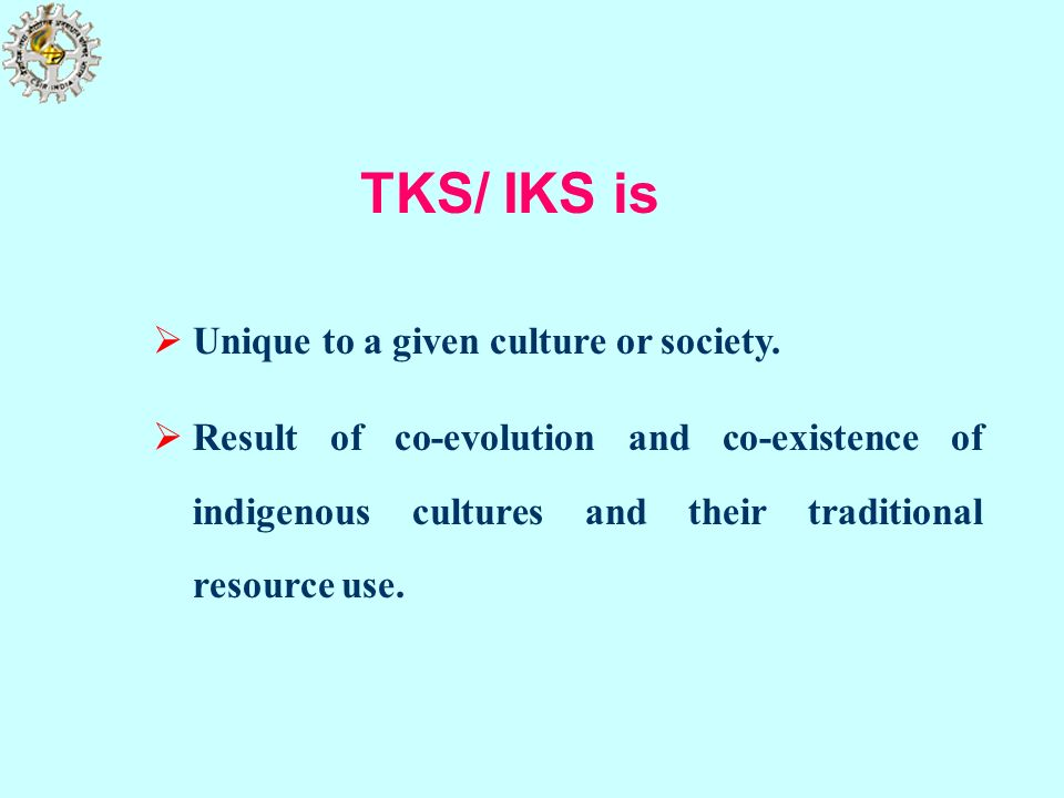 TKS/ IKS is Unique to a given culture or society.