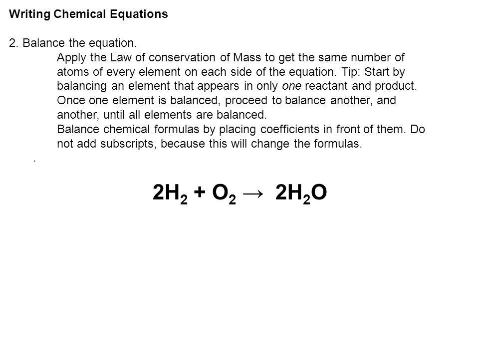 2H2 + O2 → 2H2O Writing Chemical Equations 2. Balance the equation.