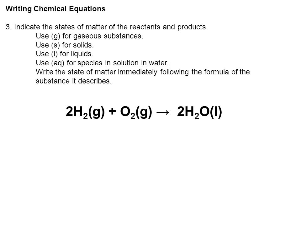 2H2(g) + O2(g) → 2H2O(l) Writing Chemical Equations
